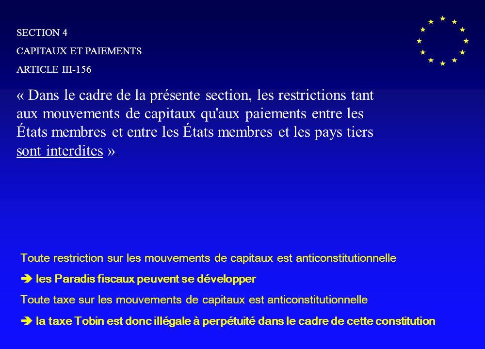 SECTION 4 CAPITAUX ET PAIEMENTS ARTICLE III-156 « Dans le cadre de la présente section, les restrictions tant aux mouvements de capitaux qu aux paiements entre les États membres et entre les États membres et les pays tiers sont interdites ».
