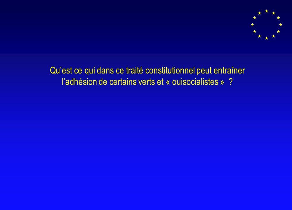 Quest ce qui dans ce traité constitutionnel peut entraîner ladhésion de certains verts et « ouisocialistes » ?