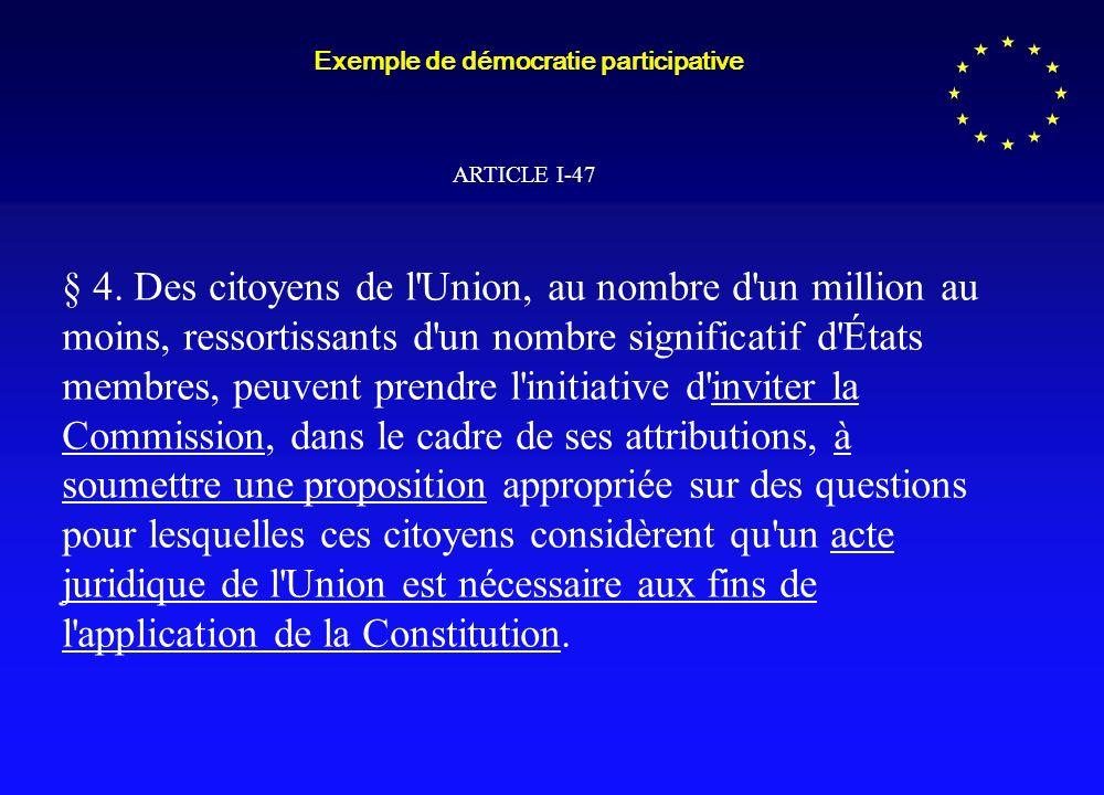 Exemple de démocratie participative ARTICLE I-47 § 4.