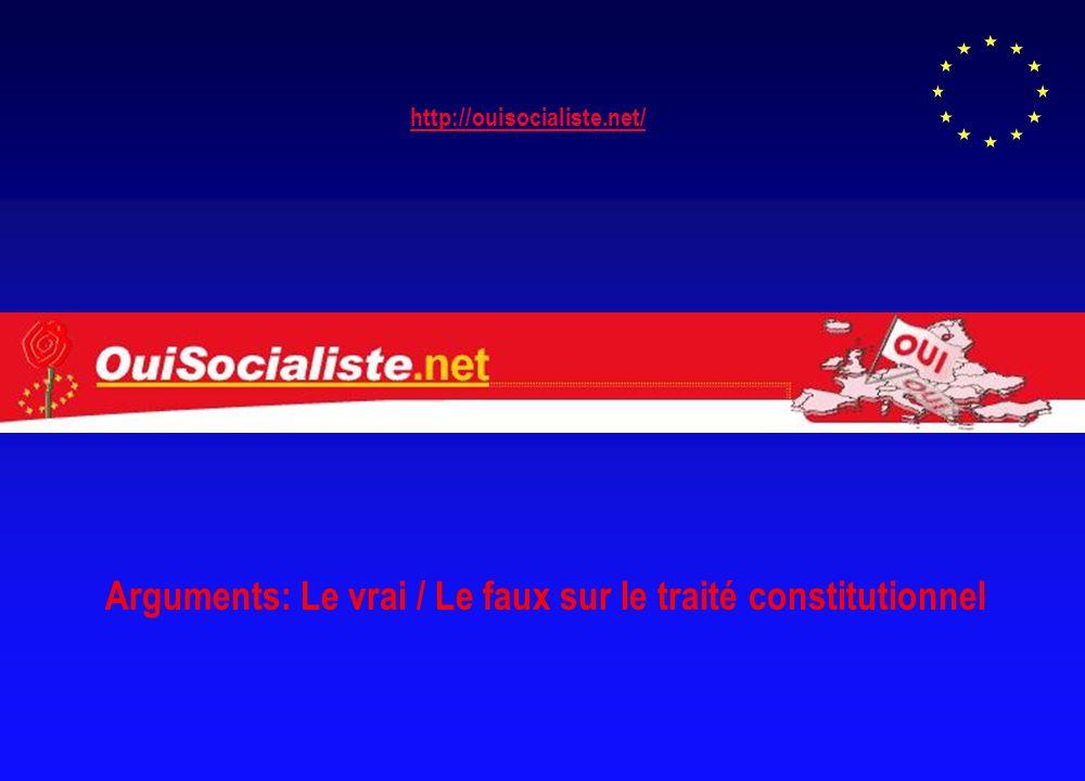 http://ouisocialiste.net/ Arguments: Le vrai / Le faux sur le traité constitutionnel