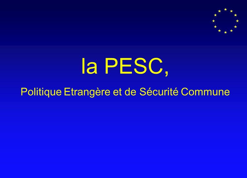 la PESC, Politique Etrangère et de Sécurité Commune