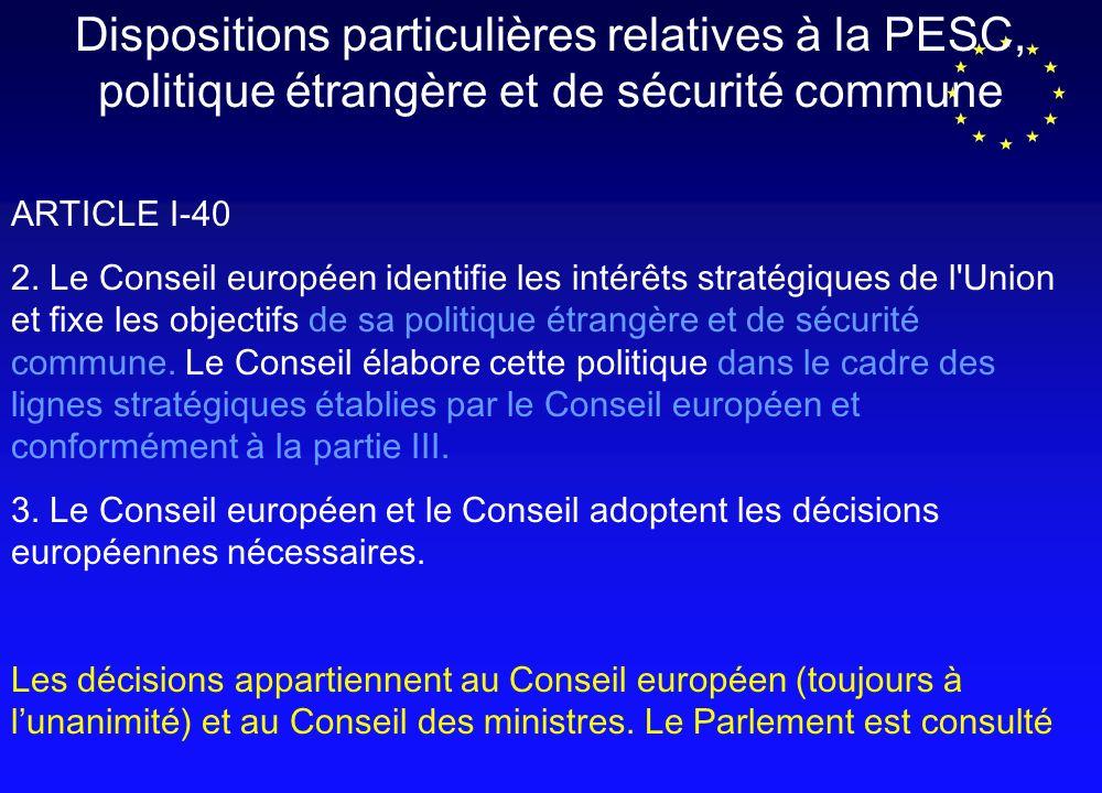 Dispositions particulières relatives à la PESC, politique étrangère et de sécurité commune ARTICLE I-40 2.