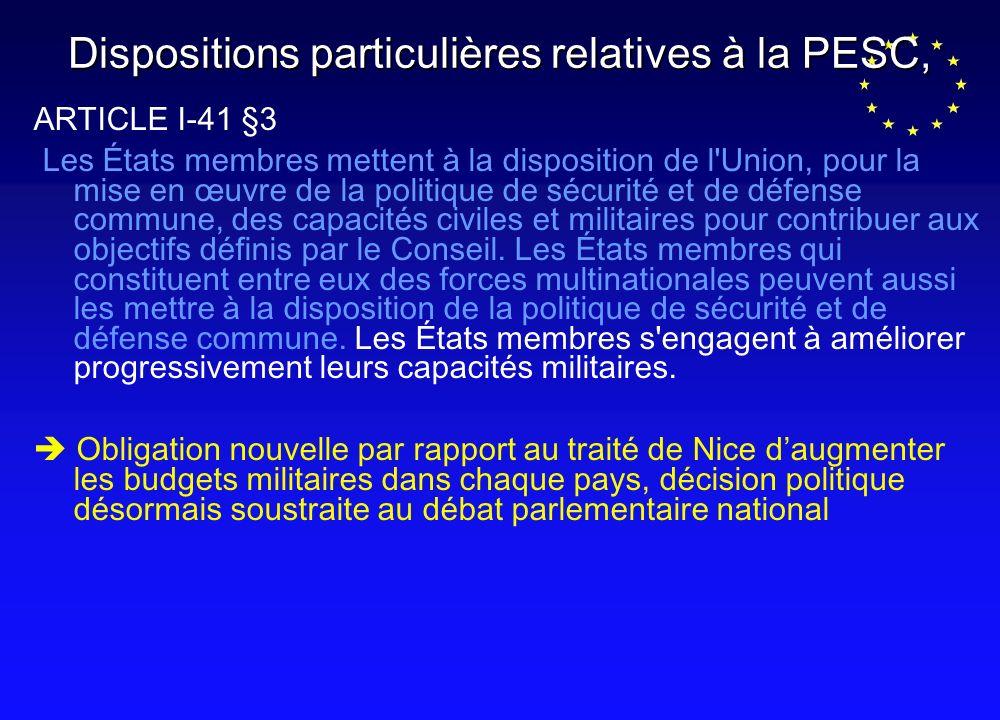 Dispositions particulières relatives à la PESC, ARTICLE I-41 §3 Les États membres mettent à la disposition de l Union, pour la mise en œuvre de la politique de sécurité et de défense commune, des capacités civiles et militaires pour contribuer aux objectifs définis par le Conseil.