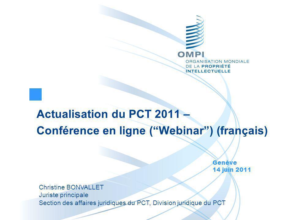 Actualisation du PCT 2011 – Conférence en ligne (Webinar) (français) Genève 14 juin 2011 Christine BONVALLET Juriste principale Section des affaires j