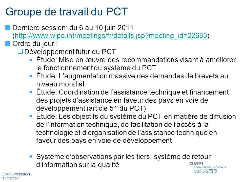 OMPI/Webinar-10 14/06/2011 Groupe de travail du PCT Dernière session: du 6 au 10 juin 2011 (http://www.wipo.int/meetings/fr/details.jsp?meeting_id=226