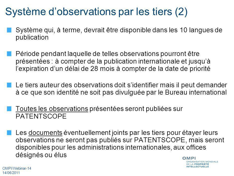 OMPI/Webinar-14 14/06/2011 Système dobservations par les tiers (2) Système qui, à terme, devrait être disponible dans les 10 langues de publication Pé