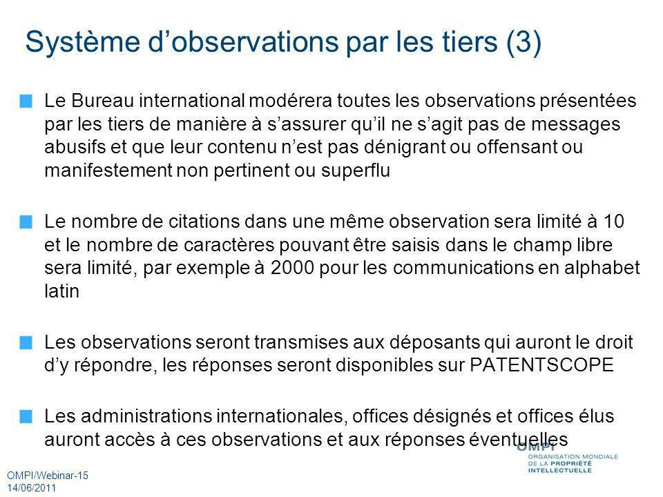 OMPI/Webinar-15 14/06/2011 Système dobservations par les tiers (3) Le Bureau international modérera toutes les observations présentées par les tiers d