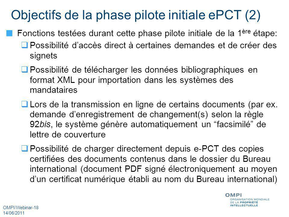 OMPI/Webinar-18 14/06/2011 Objectifs de la phase pilote initiale ePCT (2) Fonctions testées durant cette phase pilote initiale de la 1 ère étape: Poss