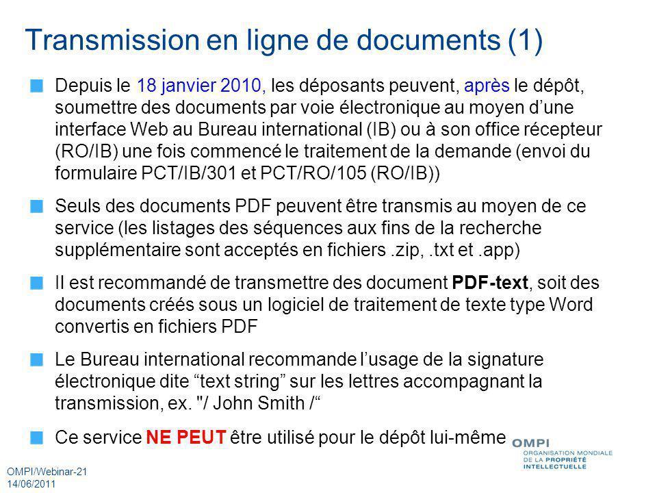 OMPI/Webinar-21 14/06/2011 Transmission en ligne de documents (1) Depuis le 18 janvier 2010, les déposants peuvent, après le dépôt, soumettre des docu