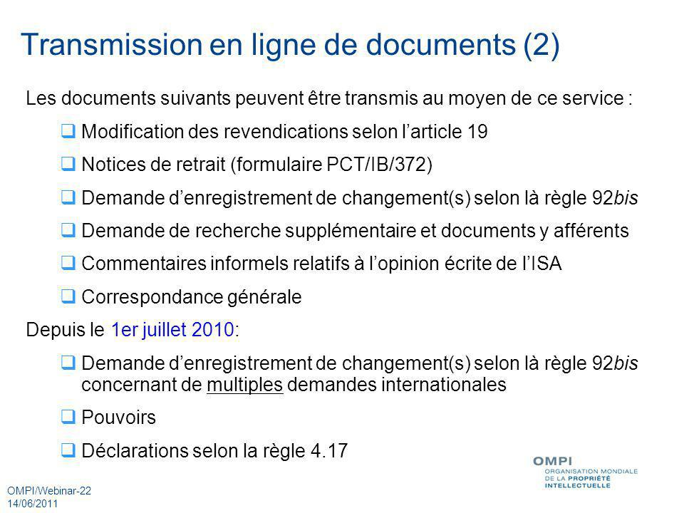 OMPI/Webinar-22 14/06/2011 Les documents suivants peuvent être transmis au moyen de ce service : Modification des revendications selon larticle 19 Not