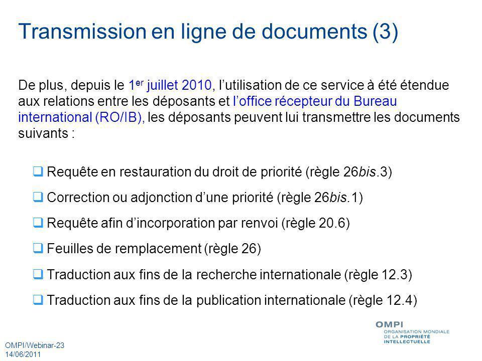 OMPI/Webinar-23 14/06/2011 Transmission en ligne de documents (3) De plus, depuis le 1 er juillet 2010, lutilisation de ce service à été étendue aux r