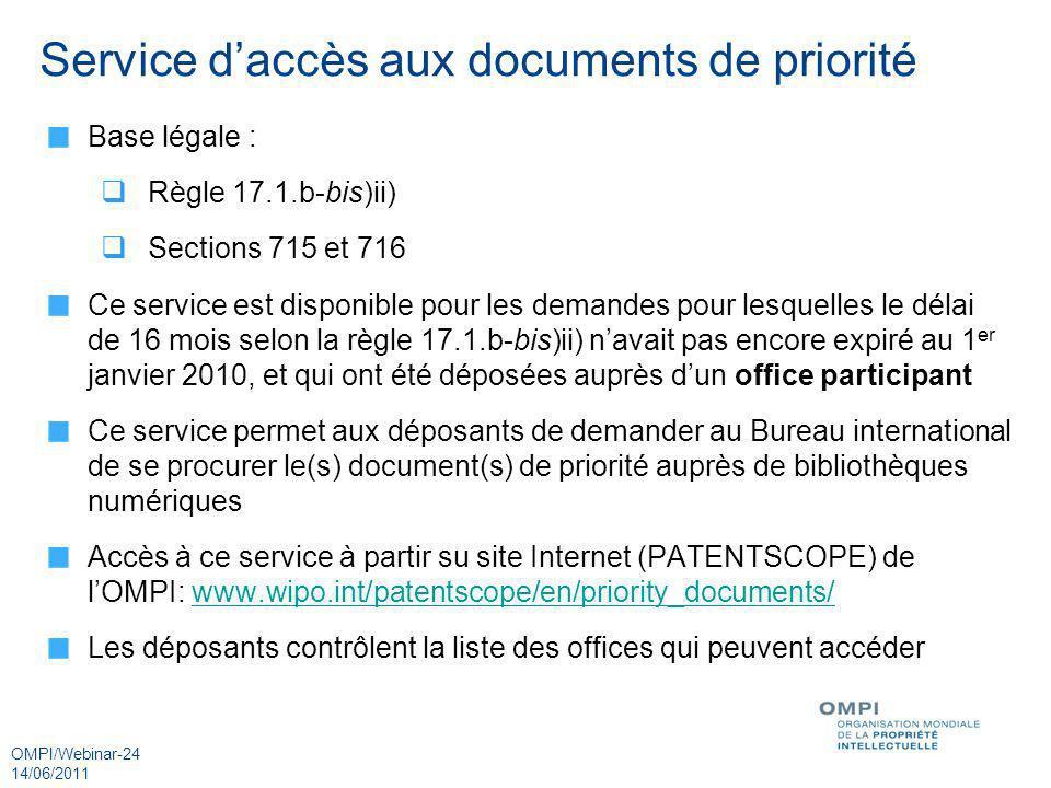 OMPI/Webinar-24 14/06/2011 Service daccès aux documents de priorité Base légale : Règle 17.1.b-bis)ii) Sections 715 et 716 Ce service est disponible p