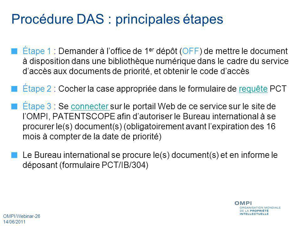 OMPI/Webinar-26 14/06/2011 Procédure DAS : principales étapes Étape 1 : Demander à loffice de 1 er dépôt (OFF) de mettre le document à disposition dan