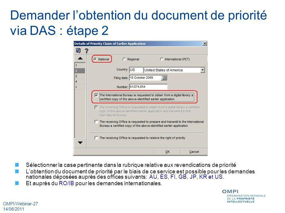 OMPI/Webinar-27 14/06/2011 Demander lobtention du document de priorité via DAS : étape 2 Sélectionner la case pertinente dans la rubrique relative aux