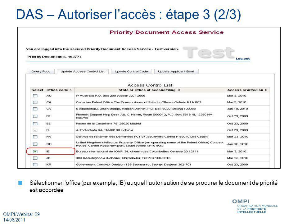 OMPI/Webinar-29 14/06/2011 DAS – Autoriser laccès : étape 3 (2/3) Sélectionner loffice (par exemple, IB) auquel lautorisation de se procurer le docume