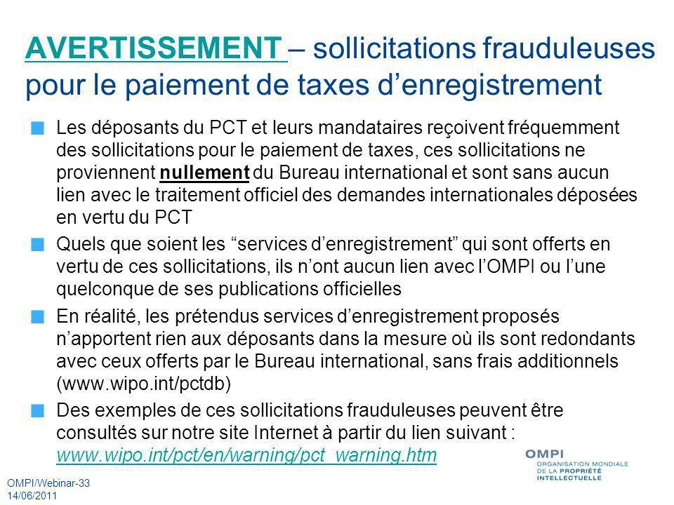 OMPI/Webinar-33 14/06/2011 AVERTISSEMENT AVERTISSEMENT – sollicitations frauduleuses pour le paiement de taxes denregistrement Les déposants du PCT et