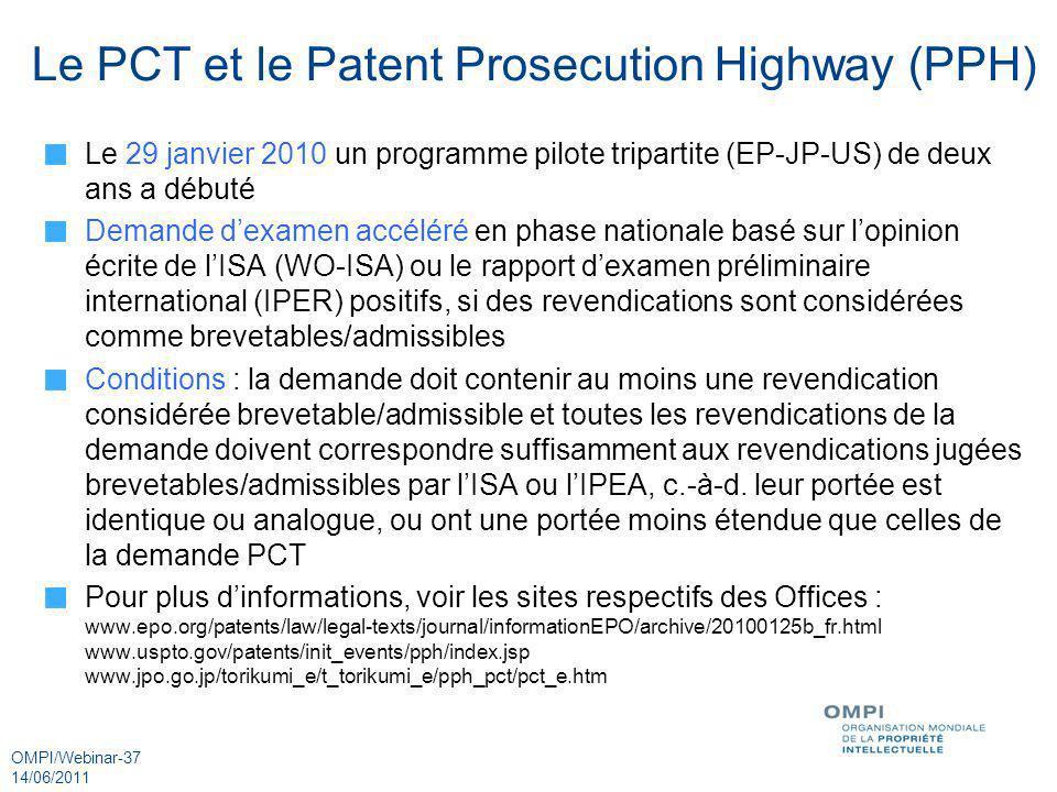 OMPI/Webinar-37 14/06/2011 Le PCT et le Patent Prosecution Highway (PPH) Le 29 janvier 2010 un programme pilote tripartite (EP-JP-US) de deux ans a dé