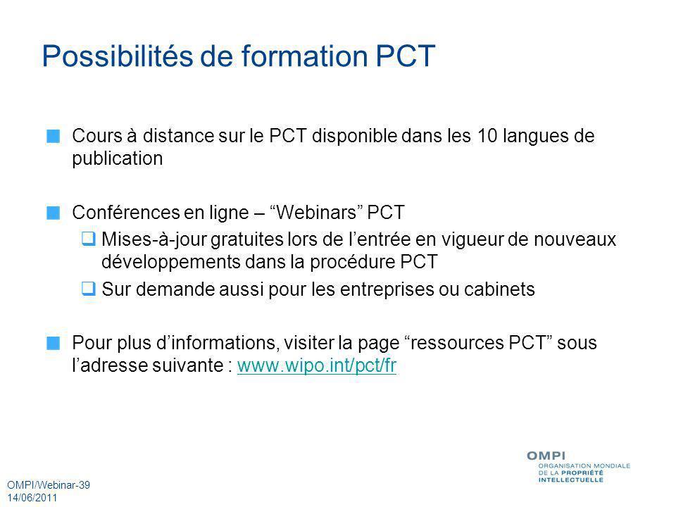 OMPI/Webinar-39 14/06/2011 Possibilités de formation PCT Cours à distance sur le PCT disponible dans les 10 langues de publication Conférences en lign