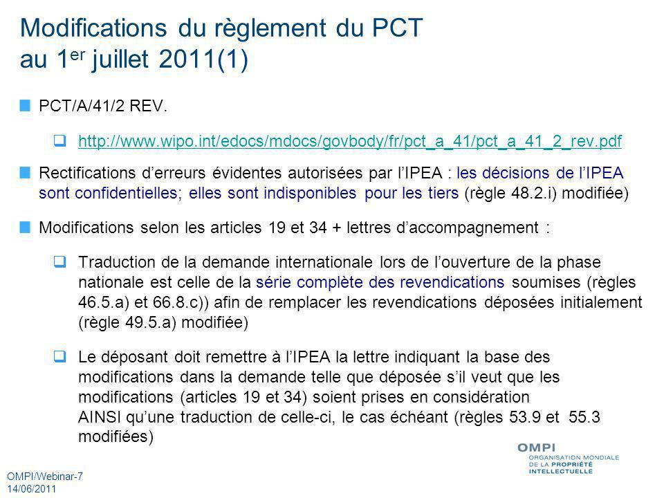 OMPI/Webinar-18 14/06/2011 Objectifs de la phase pilote initiale ePCT (2) Fonctions testées durant cette phase pilote initiale de la 1 ère étape: Possibilité daccès direct à certaines demandes et de créer des signets Possibilité de télécharger les données bibliographiques en format XML pour importation dans les systèmes des mandataires Lors de la transmission en ligne de certains documents (par ex.