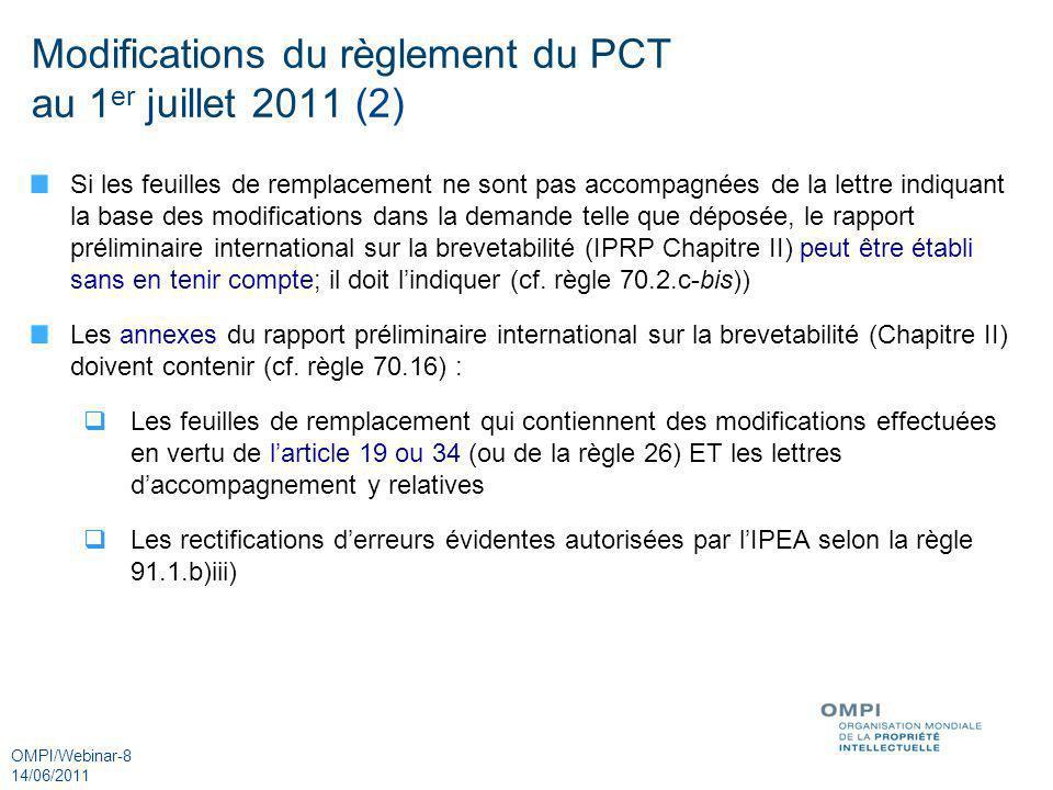OMPI/Webinar-8 14/06/2011 Modifications du règlement du PCT au 1 er juillet 2011 (2) Si les feuilles de remplacement ne sont pas accompagnées de la le