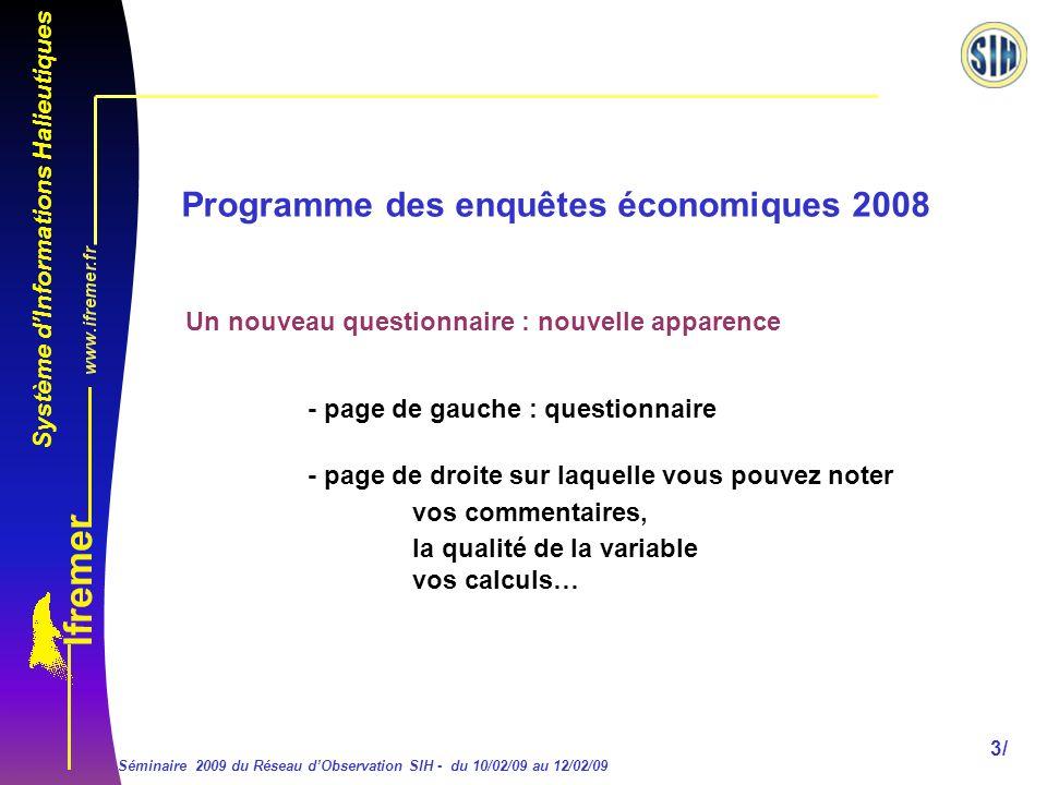 Système dInformations Halieutiques Séminaire 2009 du Réseau dObservation SIH - du 10/02/09 au 12/02/09 14/ Programme des enquêtes économiques 2008 Dans le bloc 5.