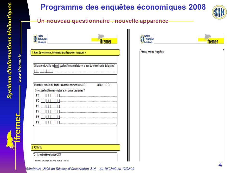 Système dInformations Halieutiques Séminaire 2009 du Réseau dObservation SIH - du 10/02/09 au 12/02/09 4/ Programme des enquêtes économiques 2008 Un nouveau questionnaire : nouvelle apparence