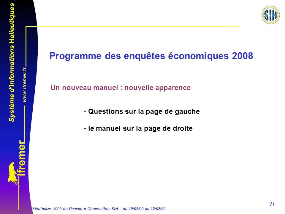 Système dInformations Halieutiques Séminaire 2009 du Réseau dObservation SIH - du 10/02/09 au 12/02/09 18/ Programme des enquêtes économiques 2008 Dans le bloc 8.