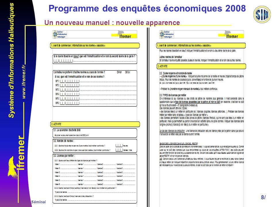 Système dInformations Halieutiques Séminaire 2009 du Réseau dObservation SIH - du 10/02/09 au 12/02/09 8/ Programme des enquêtes économiques 2008 Un nouveau manuel : nouvelle apparence