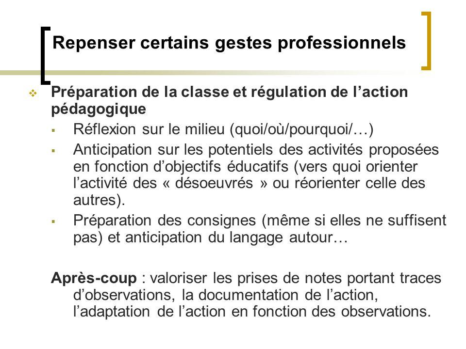 Repenser certains gestes professionnels Préparation de la classe et régulation de laction pédagogique Réflexion sur le milieu (quoi/où/pourquoi/…) Ant