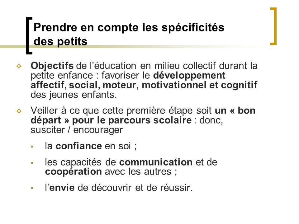 Prendre en compte les spécificités des petits Objectifs de léducation en milieu collectif durant la petite enfance : favoriser le développement affect
