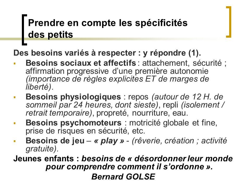 Prendre en compte les spécificités des petits Des besoins variés à respecter : y répondre (1). Besoins sociaux et affectifs : attachement, sécurité ;