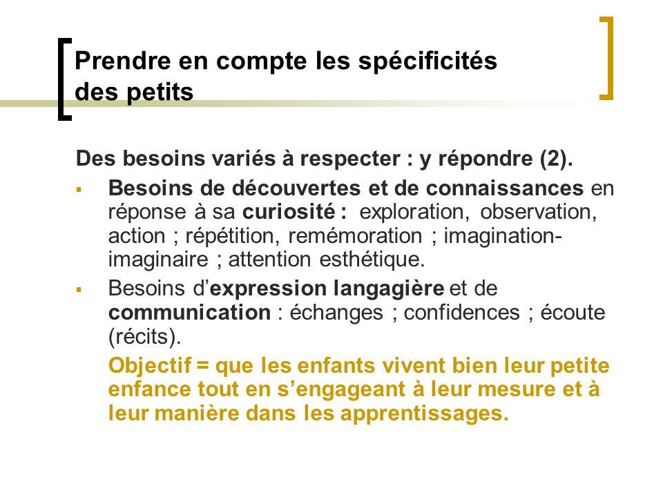 Prendre en compte les spécificités des petits Des besoins variés à respecter : y répondre (2). Besoins de découvertes et de connaissances en réponse à
