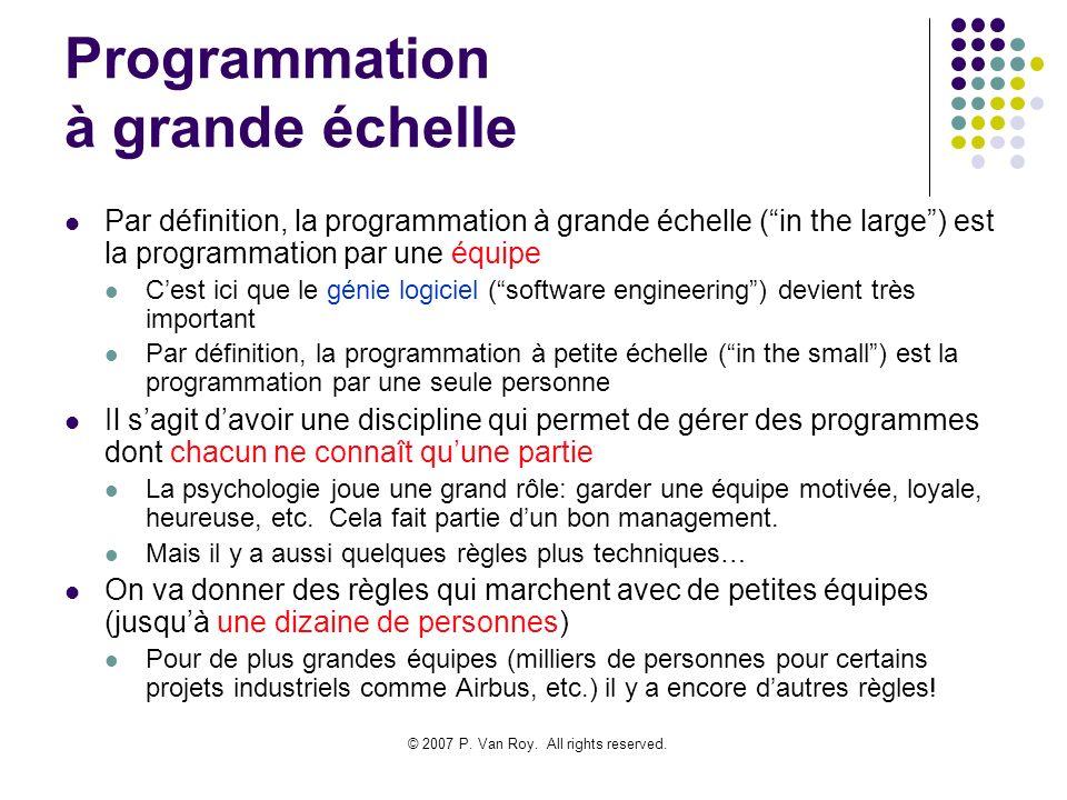 © 2007 P. Van Roy. All rights reserved. Programmation à grande échelle Par définition, la programmation à grande échelle (in the large) est la program