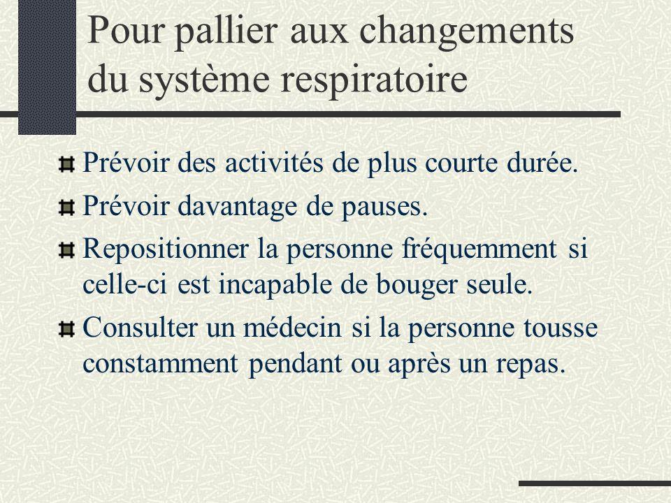 Pour pallier aux changements du système respiratoire Prévoir des activités de plus courte durée.