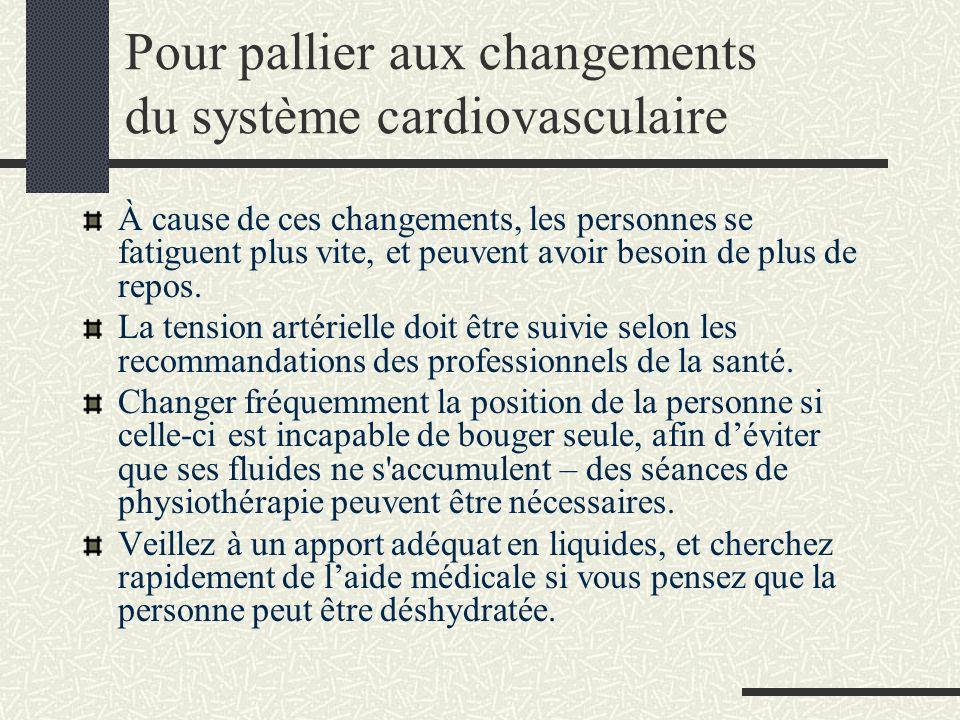 Pour pallier aux changements du système cardiovasculaire À cause de ces changements, les personnes se fatiguent plus vite, et peuvent avoir besoin de plus de repos.