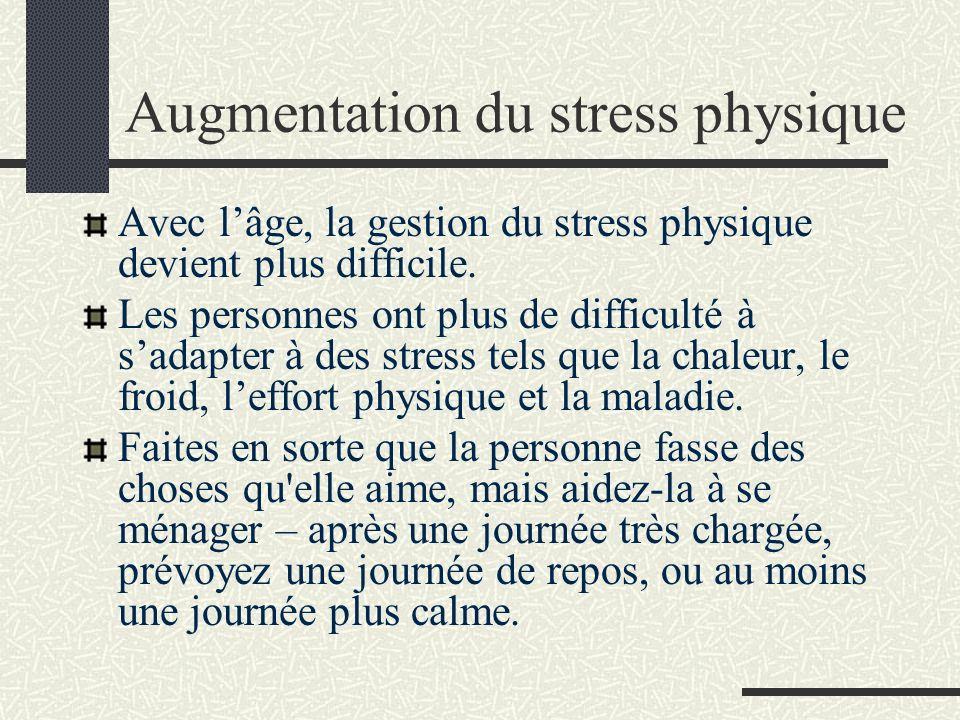 Augmentation du stress physique Avec lâge, la gestion du stress physique devient plus difficile.