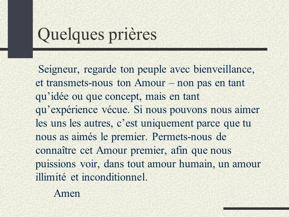 Quelques prières Seigneur, regarde ton peuple avec bienveillance, et transmets-nous ton Amour – non pas en tant quidée ou que concept, mais en tant quexpérience vécue.