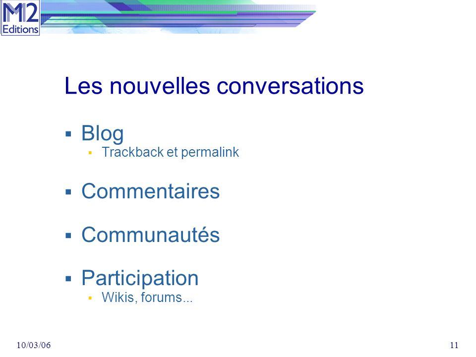 10/03/0611 Les nouvelles conversations Blog Trackback et permalink Commentaires Communautés Participation Wikis, forums...
