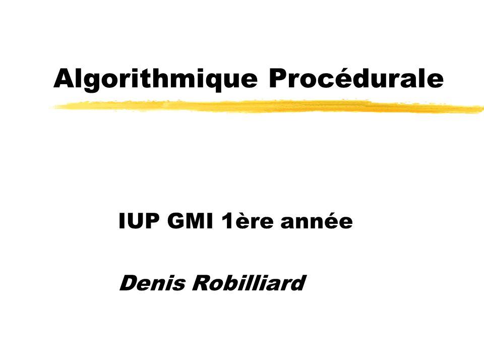 Algorithmique Procédurale IUP GMI 1ère année Denis Robilliard