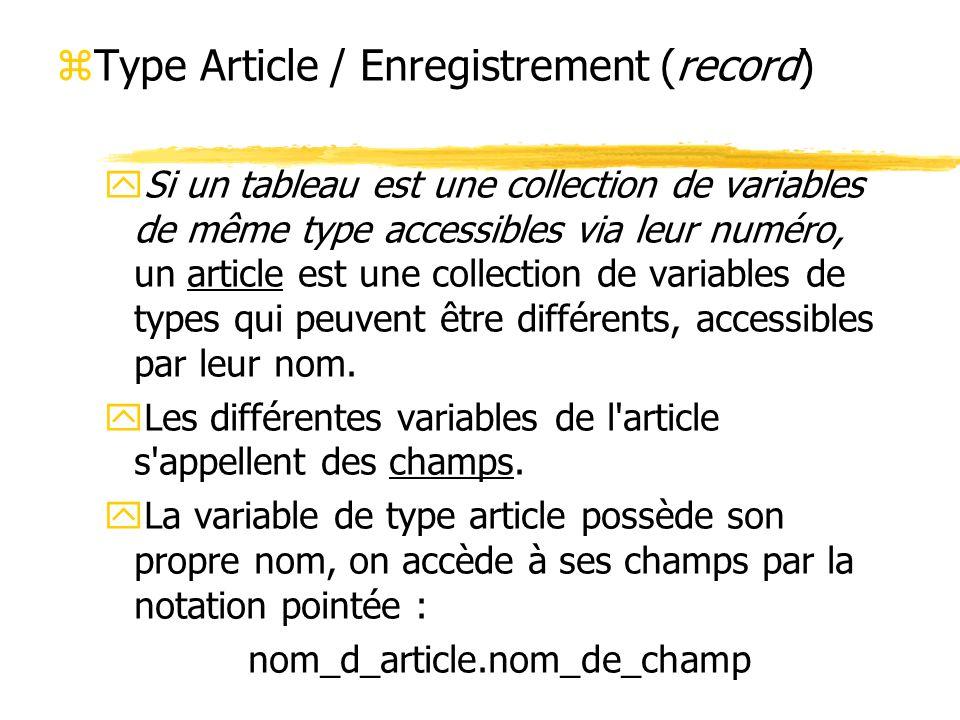 zType Article / Enregistrement (record) ySi un tableau est une collection de variables de même type accessibles via leur numéro, un article est une co