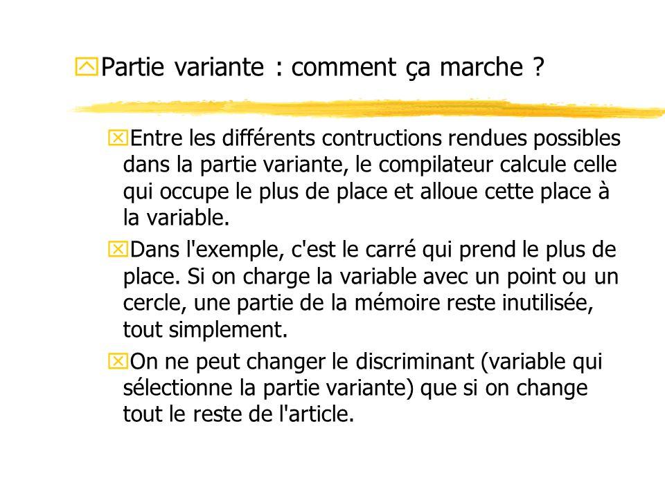yPartie variante : comment ça marche ? xEntre les différents contructions rendues possibles dans la partie variante, le compilateur calcule celle qui