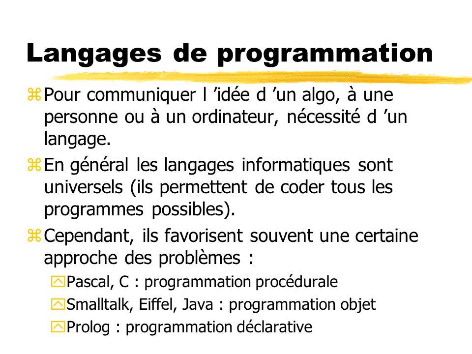 Langages de programmation zPour communiquer l idée d un algo, à une personne ou à un ordinateur, nécessité d un langage. zEn général les langages info