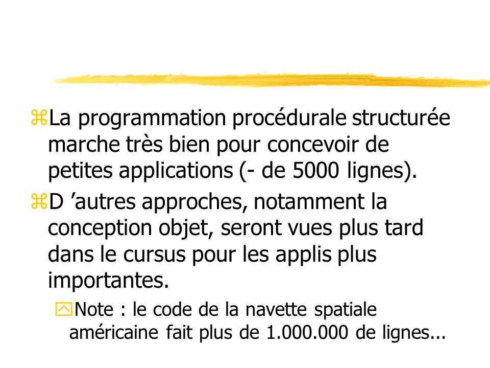 zLa programmation procédurale structurée marche très bien pour concevoir de petites applications (- de 5000 lignes). zD autres approches, notamment la