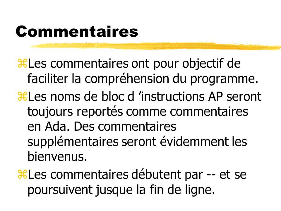 Commentaires zLes commentaires ont pour objectif de faciliter la compréhension du programme. zLes noms de bloc d instructions AP seront toujours repor