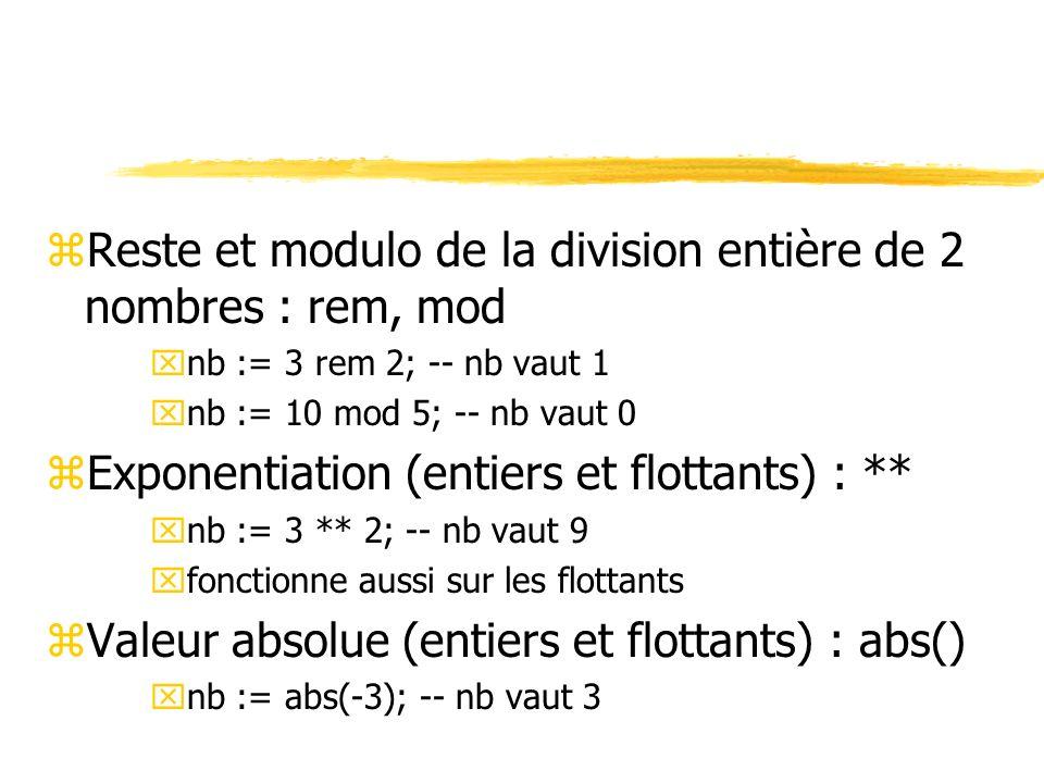 zReste et modulo de la division entière de 2 nombres : rem, mod xnb := 3 rem 2; -- nb vaut 1 xnb := 10 mod 5; -- nb vaut 0 zExponentiation (entiers et
