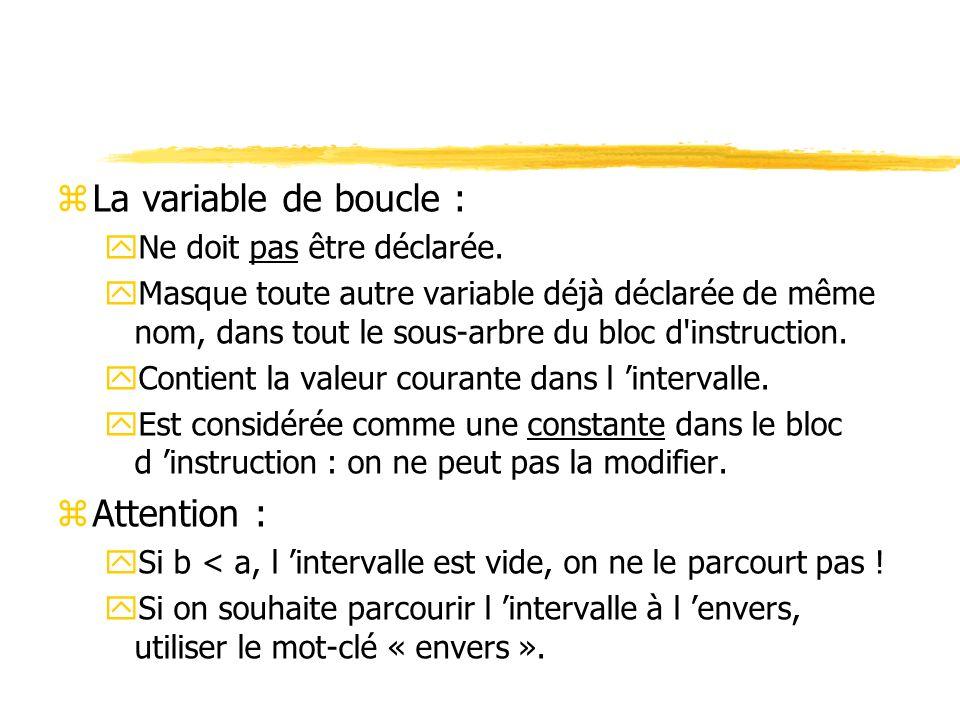 zLa variable de boucle : yNe doit pas être déclarée. yMasque toute autre variable déjà déclarée de même nom, dans tout le sous-arbre du bloc d'instruc