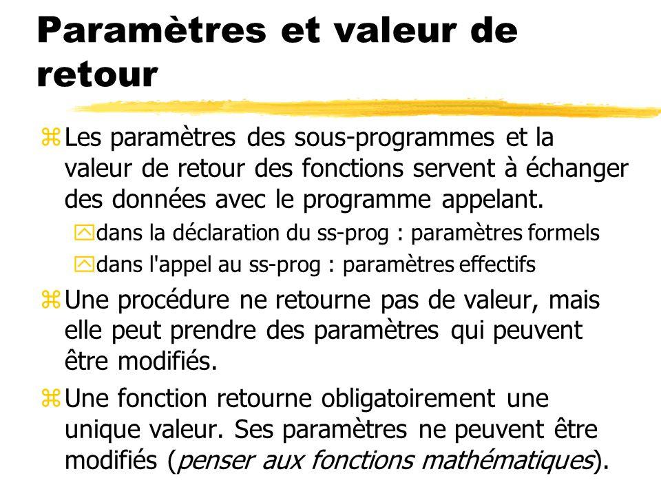 Paramètres et valeur de retour zLes paramètres des sous-programmes et la valeur de retour des fonctions servent à échanger des données avec le program