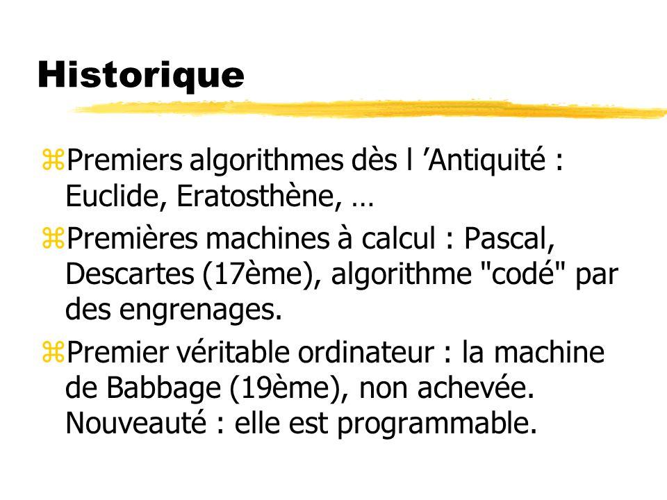 Historique zPremiers algorithmes dès l Antiquité : Euclide, Eratosthène, … zPremières machines à calcul : Pascal, Descartes (17ème), algorithme