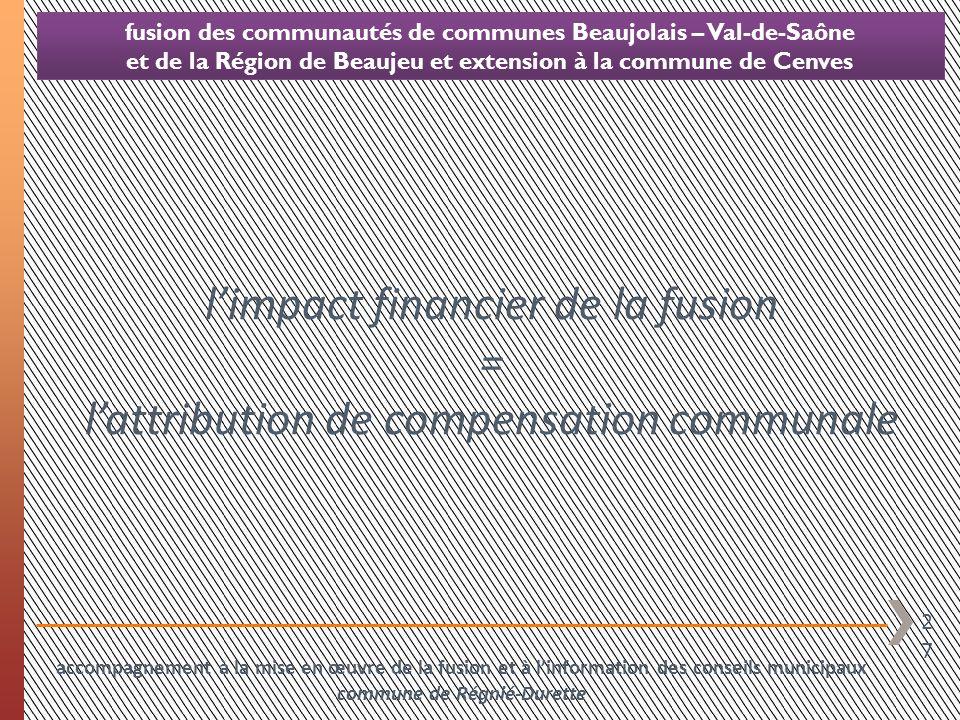 27 limpact financier de la fusion = lattribution de compensation communale fusion des communautés de communes Beaujolais – Val-de-Saône et de la Régio