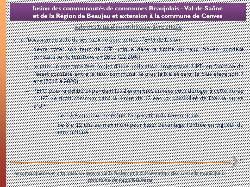 6 fusion des communautés de communes Beaujolais – Val-de-Saône et de la Région de Beaujeu et extension à la commune de Cenves à loccasion du vote de ses taux de 1ère année, lEPCI de fusion devra voter ses taux de fiscalité ménages selon lune des deux options autorisées par le code général des impôts 1.